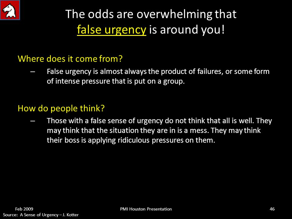 The odds are overwhelming that false urgency is around you.