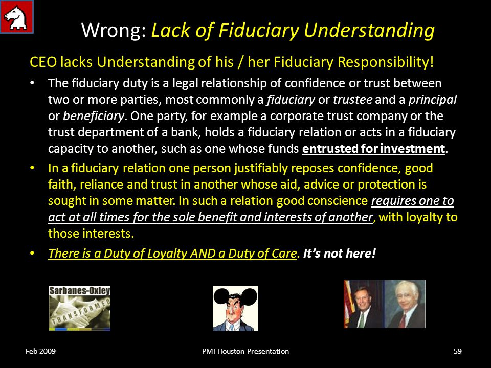 Wrong: Lack of Fiduciary Understanding CEO lacks Understanding of his / her Fiduciary Responsibility.
