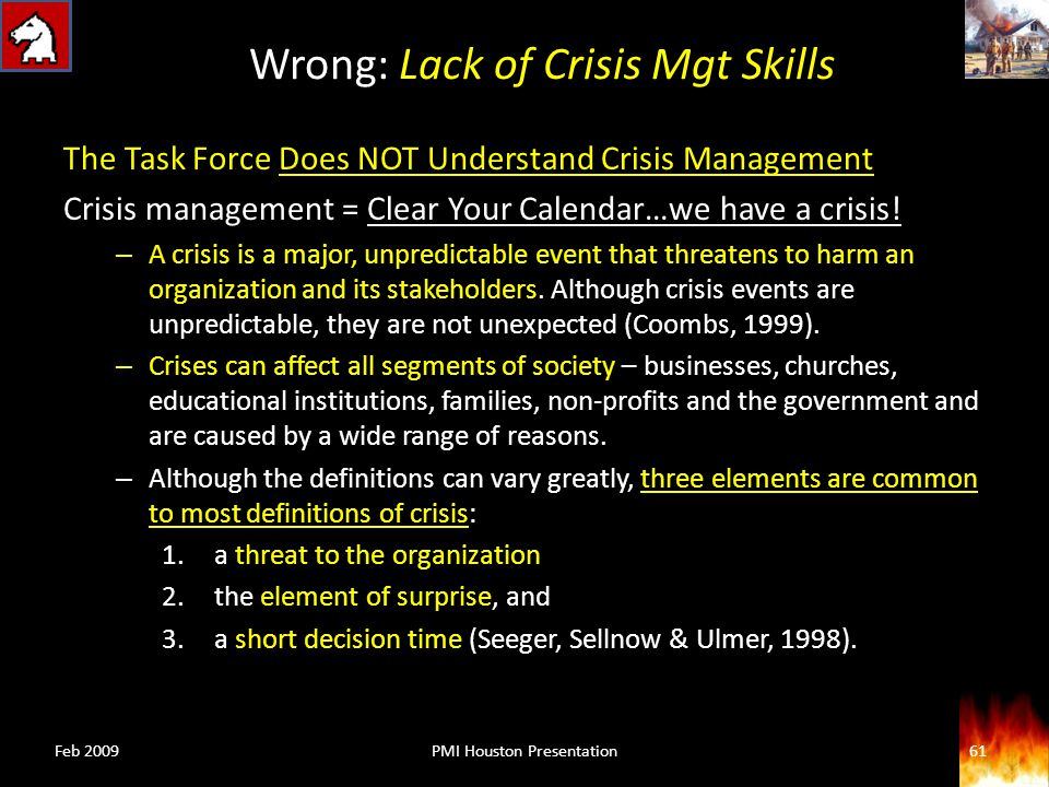 Wrong: Lack of Crisis Mgt Skills The Task Force Does NOT Understand Crisis Management Crisis management = Clear Your Calendar…we have a crisis.