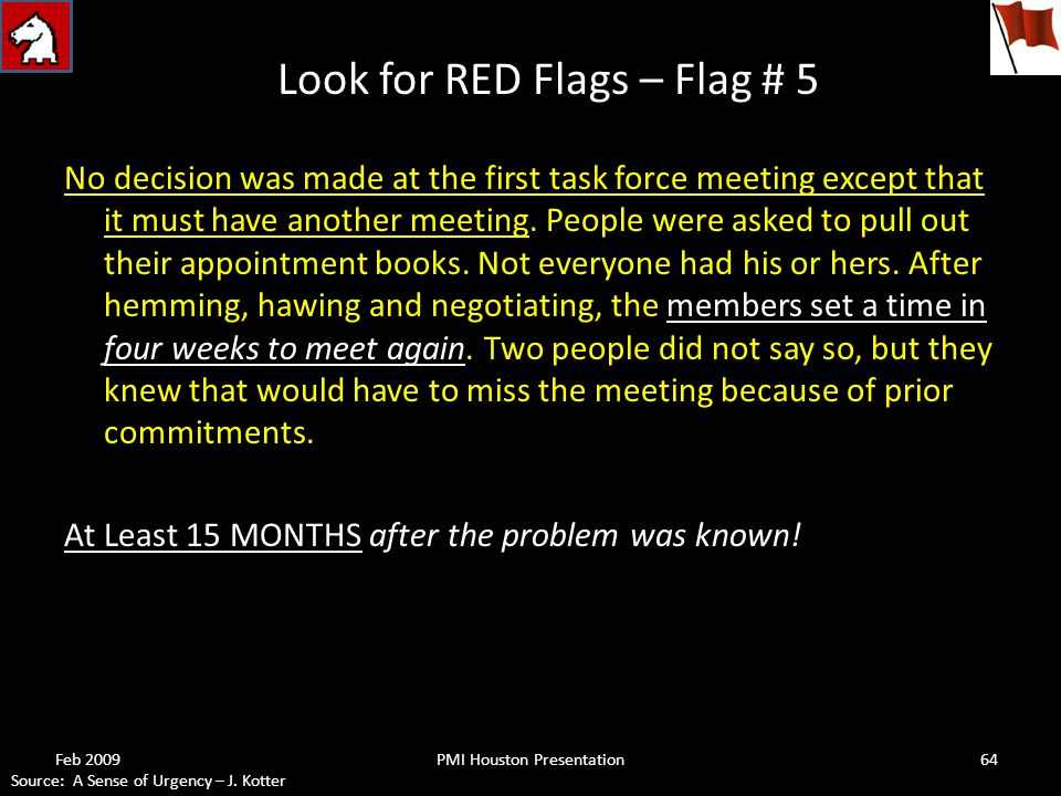 Look for RED Flags – Flag # 5 No decision was made at the first task force meeting except that it must have another meeting.