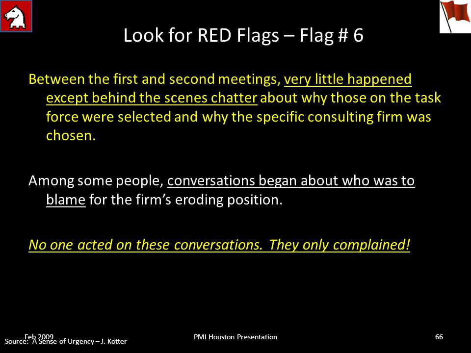 Look for RED Flags – Flag # 6 Between the first and second meetings, very little happened except behind the scenes chatter about why those on the task force were selected and why the specific consulting firm was chosen.
