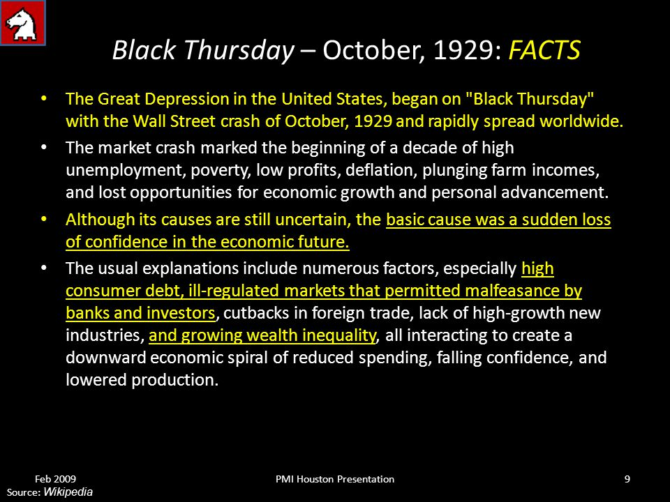 Black Thursday – October, 1929: FACTS The Great Depression in the United States, began on Black Thursday with the Wall Street crash of October, 1929 and rapidly spread worldwide.