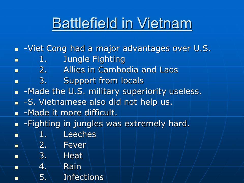 Battlefield in Vietnam -Viet Cong had a major advantages over U.S. -Viet Cong had a major advantages over U.S. 1.Jungle Fighting 1.Jungle Fighting 2.A
