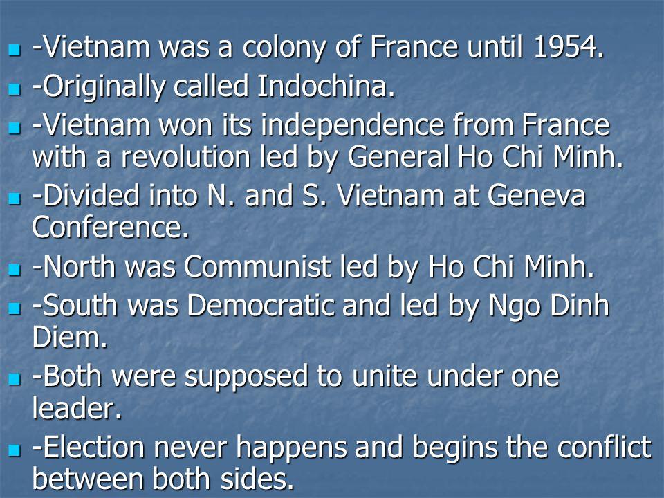 -Vietnam was a colony of France until 1954. -Vietnam was a colony of France until 1954. -Originally called Indochina. -Originally called Indochina. -V