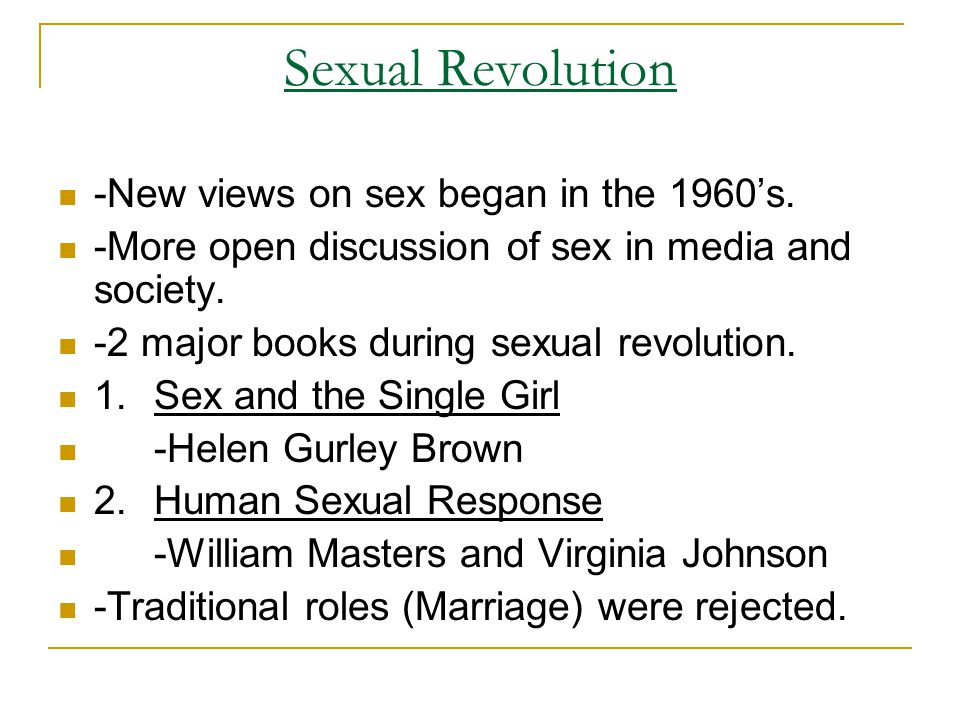 Sexual Revolution -New views on sex began in the 1960's. -More open discussion of sex in media and society. -2 major books during sexual revolution. 1