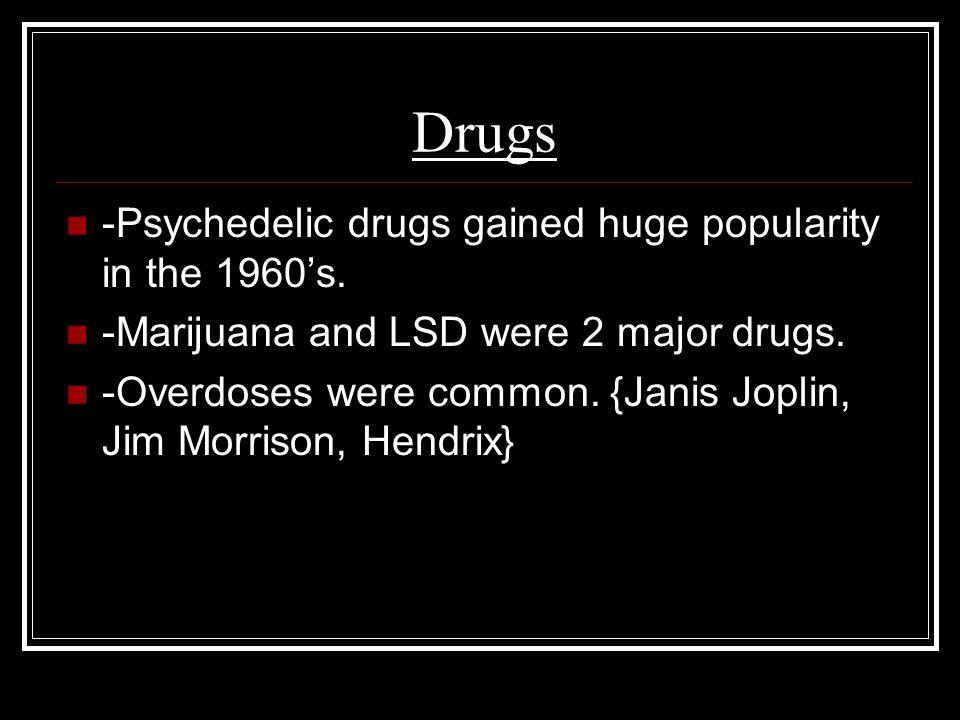 Drugs -Psychedelic drugs gained huge popularity in the 1960's. -Marijuana and LSD were 2 major drugs. -Overdoses were common. {Janis Joplin, Jim Morri