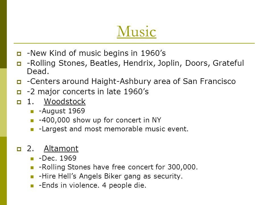 Music  -New Kind of music begins in 1960's  -Rolling Stones, Beatles, Hendrix, Joplin, Doors, Grateful Dead.  -Centers around Haight-Ashbury area o
