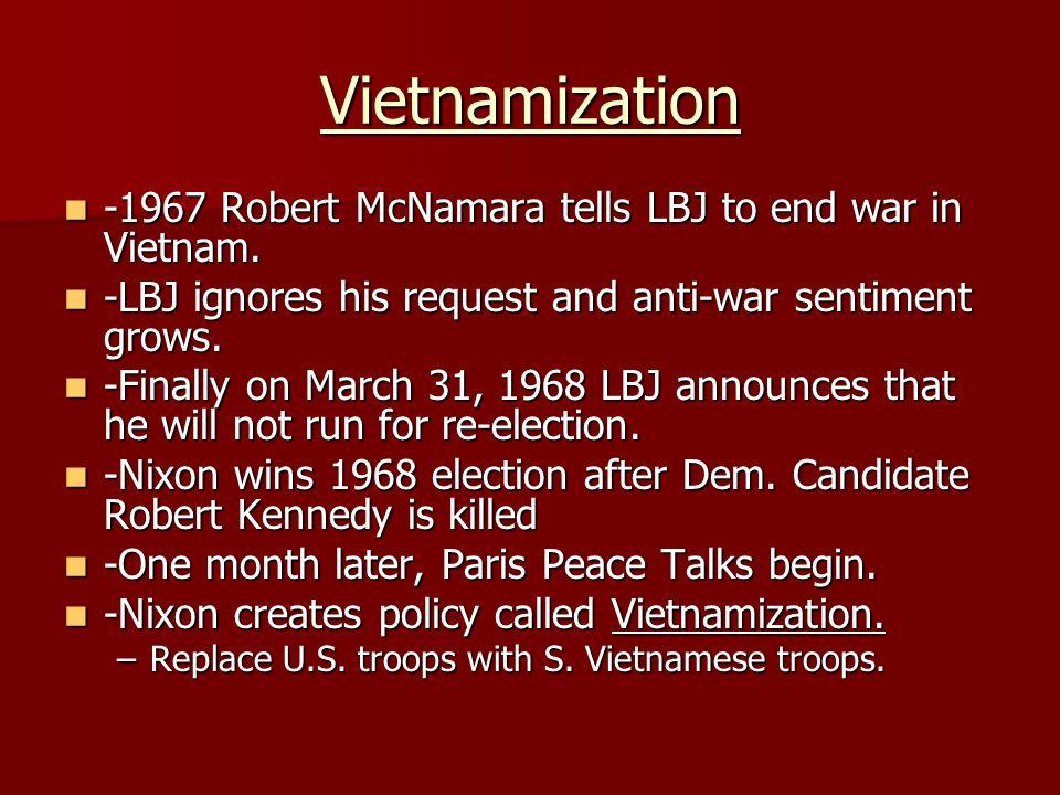 Vietnamization -1967 Robert McNamara tells LBJ to end war in Vietnam. -1967 Robert McNamara tells LBJ to end war in Vietnam. -LBJ ignores his request