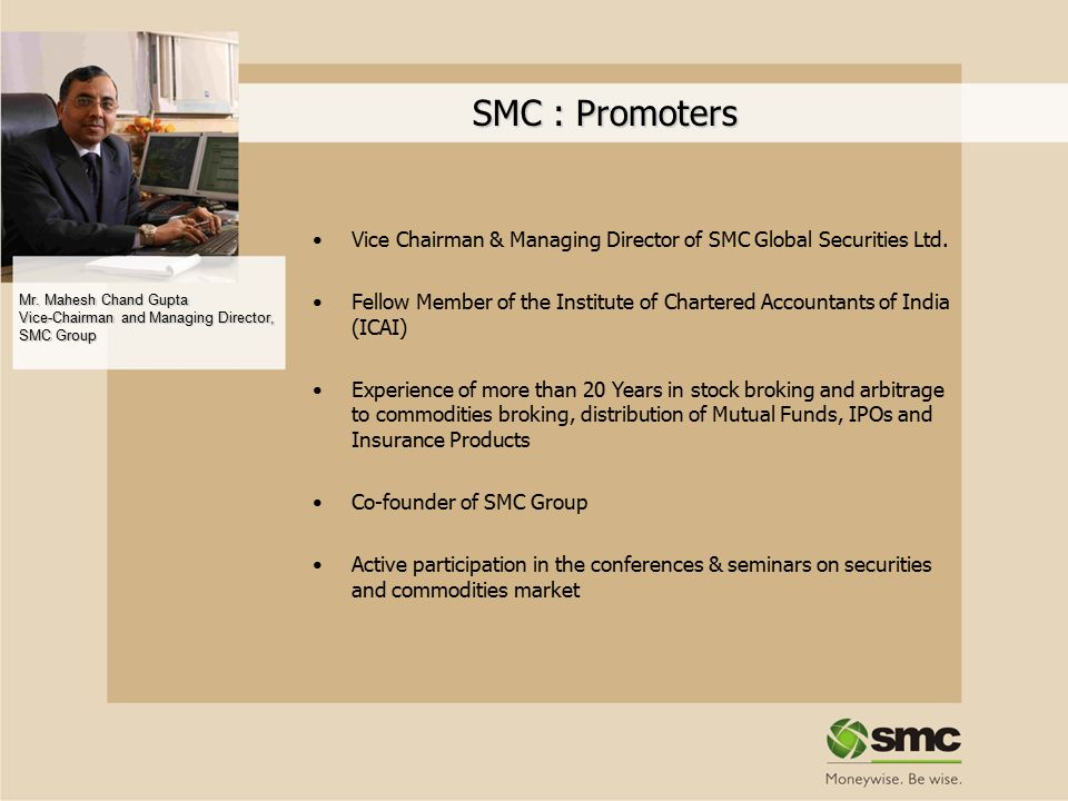 SMC Research Wing Team constitutes of highly qualified & Experienced Fundamental Analysts for different sectors of the economy having understanding of the economy at macro and micro levels Team includes over 30 Research Professionals and Technical & statistical analysts having specialization in various charting techniques and expertise in reading of the market and scrip/commodities specific trends For fundamental, technical and statistical analysis we are equipped with the best of the softwares/databases We have our in house research magazine Wise Money (weekly) & Wise fund focus (monthly) distributed to clients and also Research Based SMS support, daily market update report, Fundamental research report along with Live interactive chat rooms with the market experts during trading hours are provided to client Investor awareness seminars are conducted across the country on a regular basis