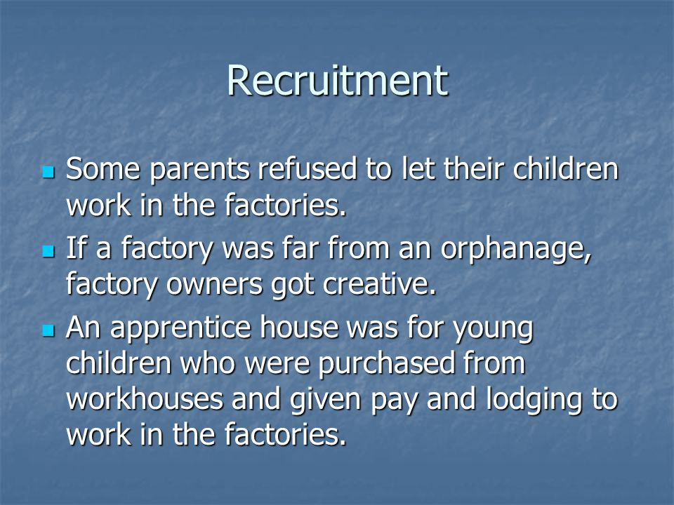 Recruitment Some parents refused to let their children work in the factories.
