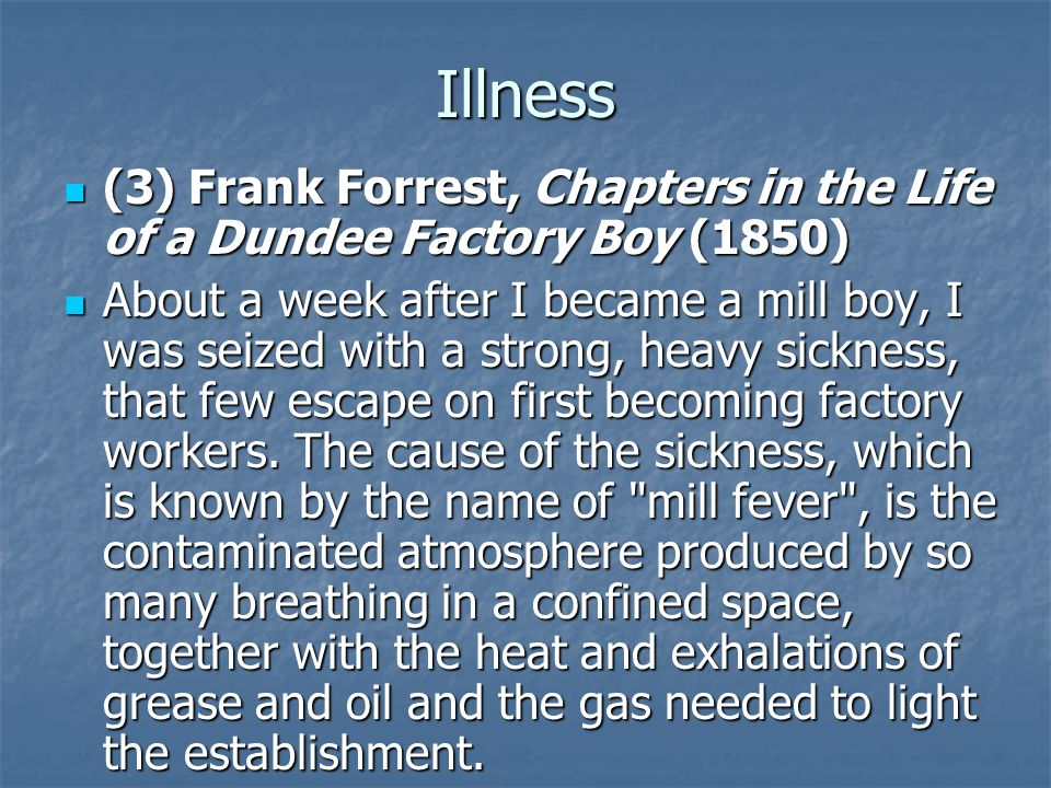 (3) Frank Forrest, Chapters in the Life of a Dundee Factory Boy (1850) (3) Frank Forrest, Chapters in the Life of a Dundee Factory Boy (1850) About a week after I became a mill boy, I was seized with a strong, heavy sickness, that few escape on first becoming factory workers.