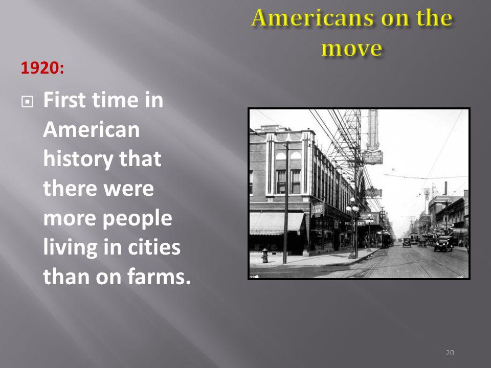 19  Urbanization still accelerating: 1920 New York = 5 million Chicago = 3 million