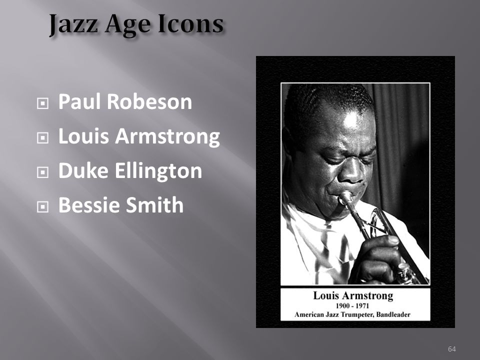 Music: Jazz  The only uniquely American music form  Born in New Orleans  Spread to northern cities