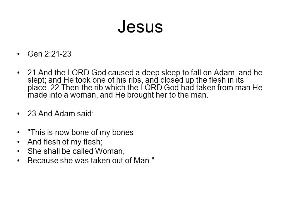 Jesus Gen 2:21-23 21 And the LORD God caused a deep sleep to fall on Adam, and he slept; and He took one of his ribs, and closed up the flesh in its p