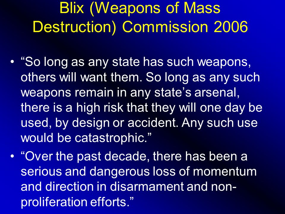 Blix (Weapons of Mass Destruction) Commission 2006 So long as any state has such weapons, others will want them.