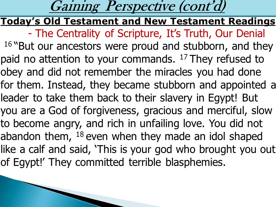 Gaining Perspective (cont'd) Today's Old Testament and New Testament Readings - The Centrality of Scripture, It's Truth, Our Denial 2 God promised this Good News long ago through his prophets in the holy Scriptures.