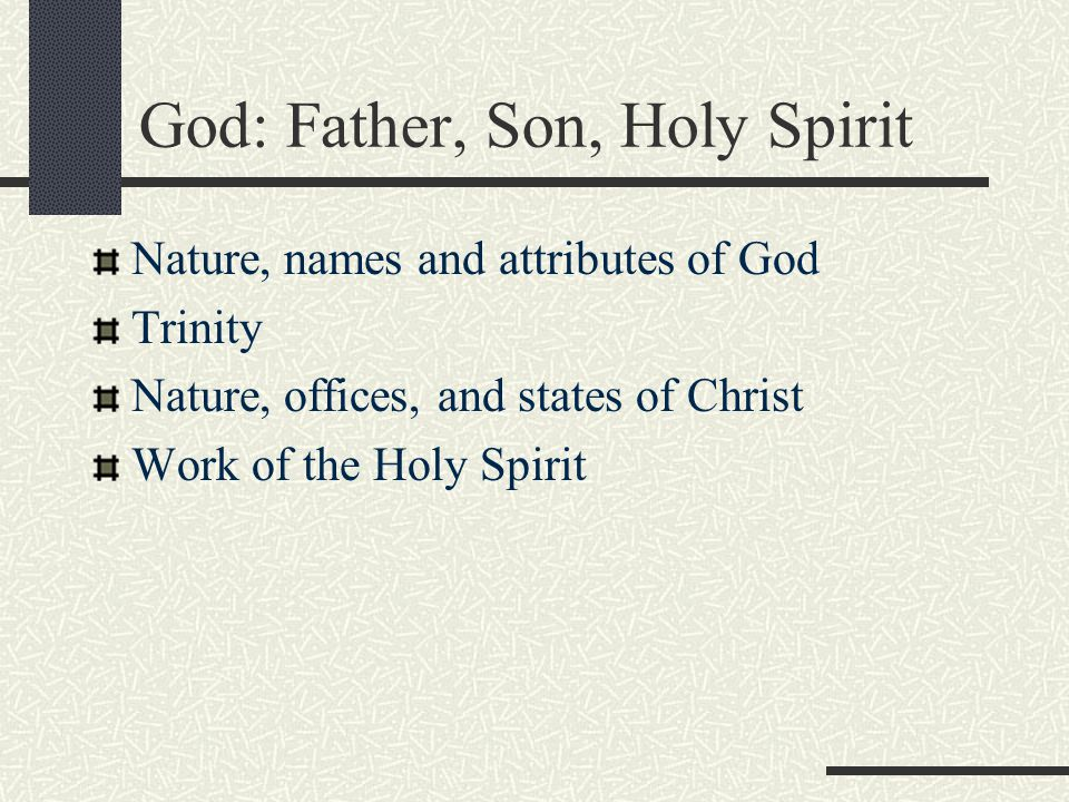 God: Father, Son, Holy Spirit Nature, names and attributes of God Trinity Nature, offices, and states of Christ Work of the Holy Spirit