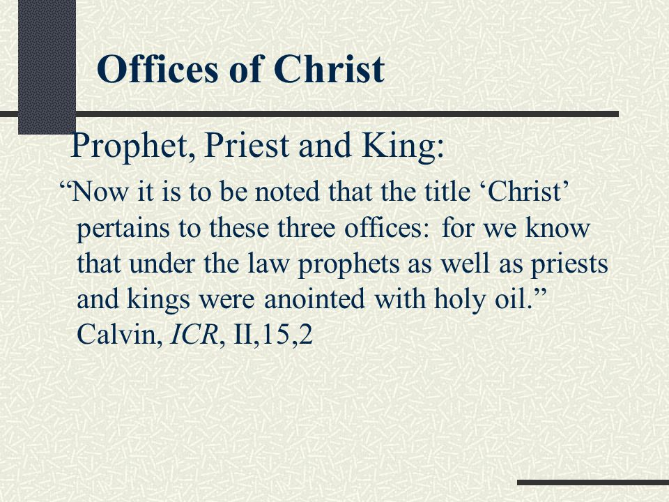 """Offices of Christ Prophet, Priest and King: """"Now it is to be noted that the title 'Christ' pertains to these three offices: for we know that under the"""