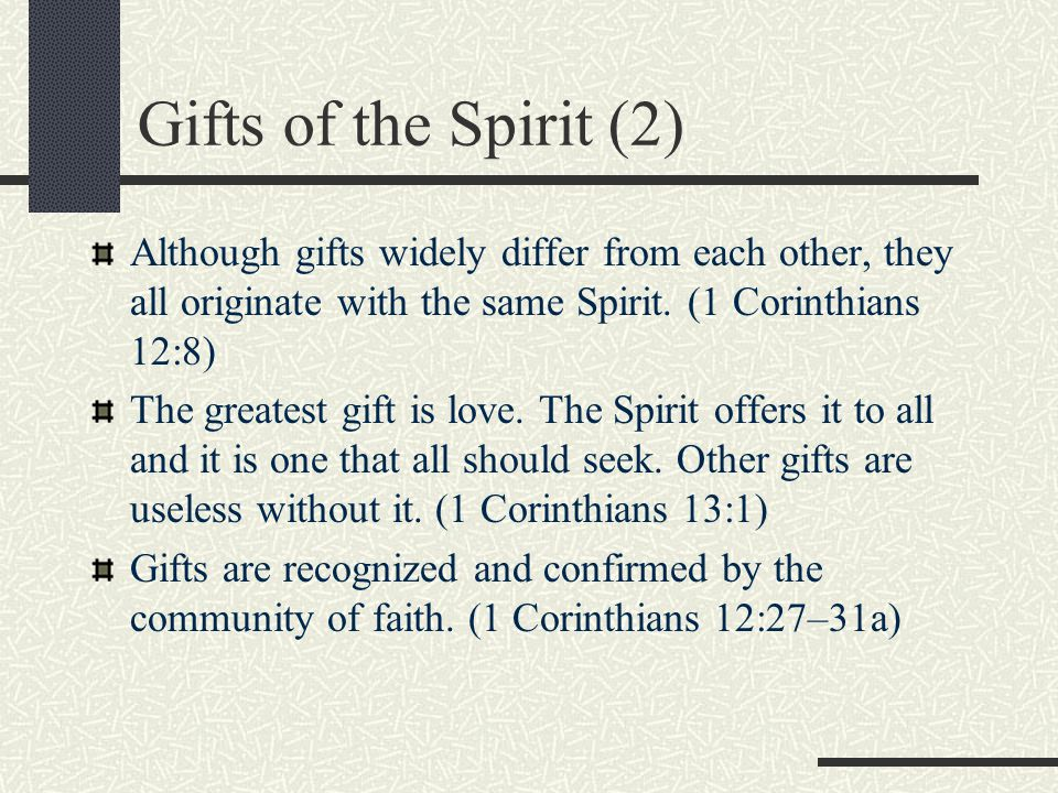 Gifts of the Spirit (2) Although gifts widely differ from each other, they all originate with the same Spirit. (1 Corinthians 12:8) The greatest gift