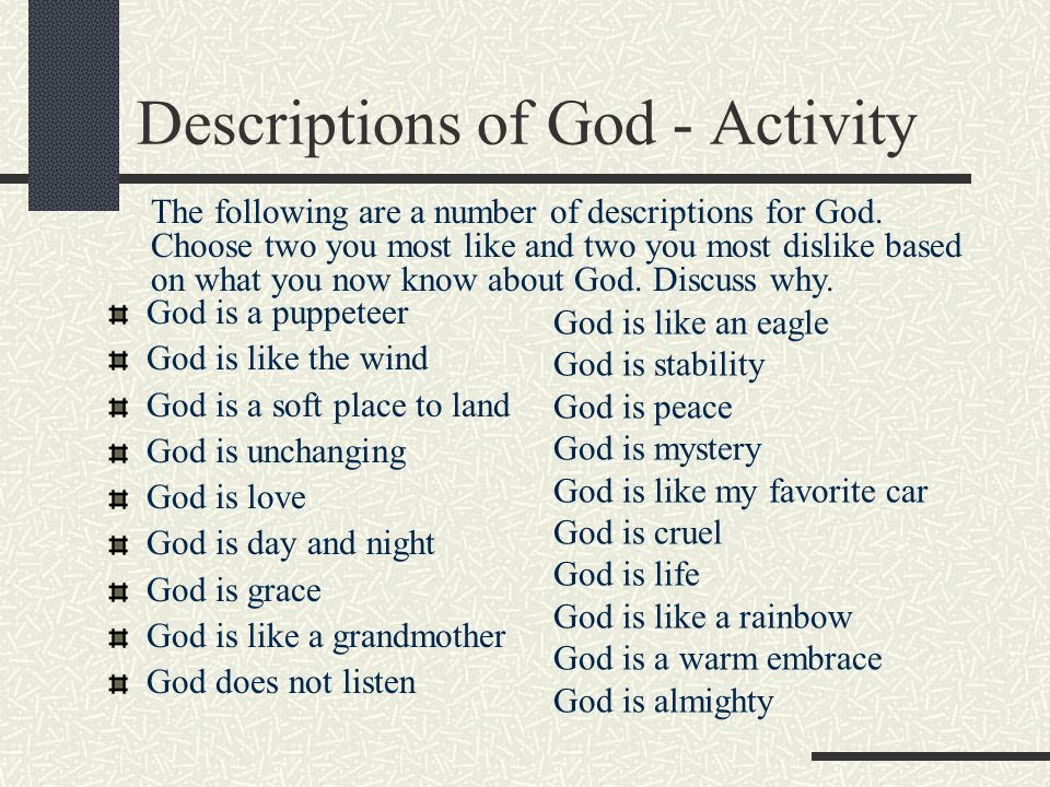 Descriptions of God - Activity God is a puppeteer God is like the wind God is a soft place to land God is unchanging God is love God is day and night