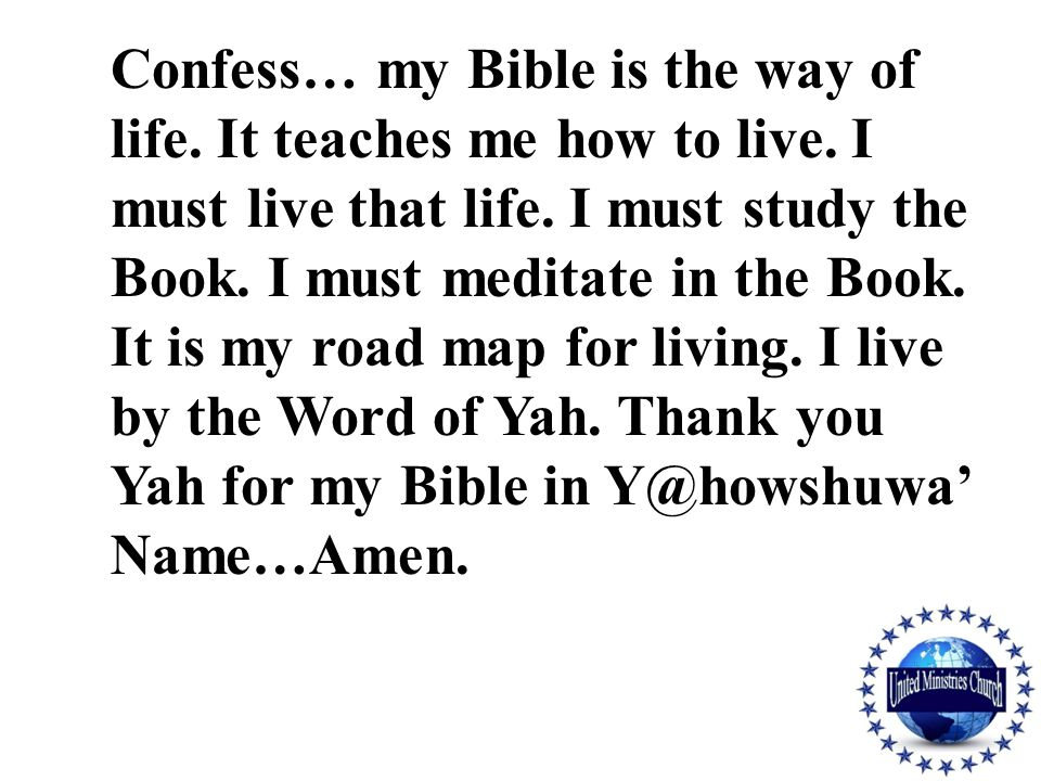 Confess… my Bible is the way of life. It teaches me how to live.