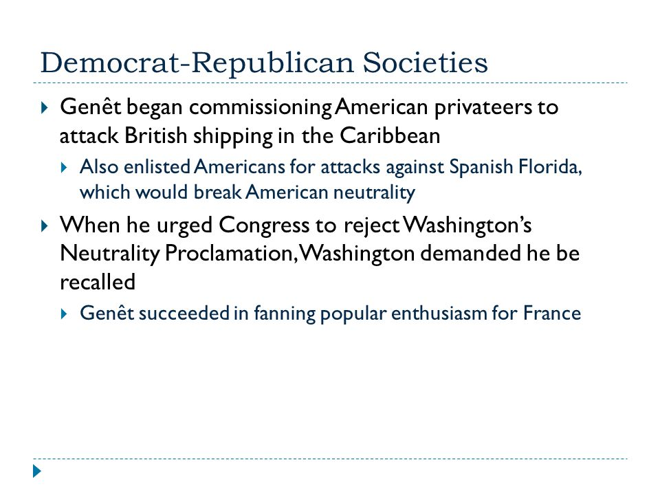 Democrat-Republican Societies  Genêt began commissioning American privateers to attack British shipping in the Caribbean  Also enlisted Americans fo