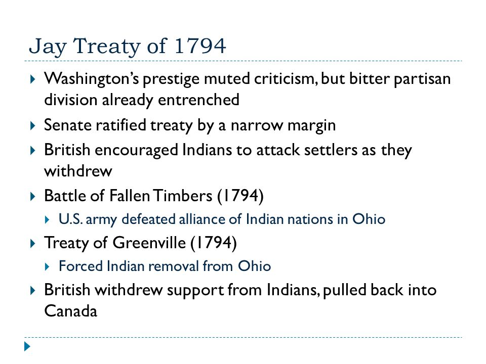 Jay Treaty of 1794  Washington's prestige muted criticism, but bitter partisan division already entrenched  Senate ratified treaty by a narrow margi