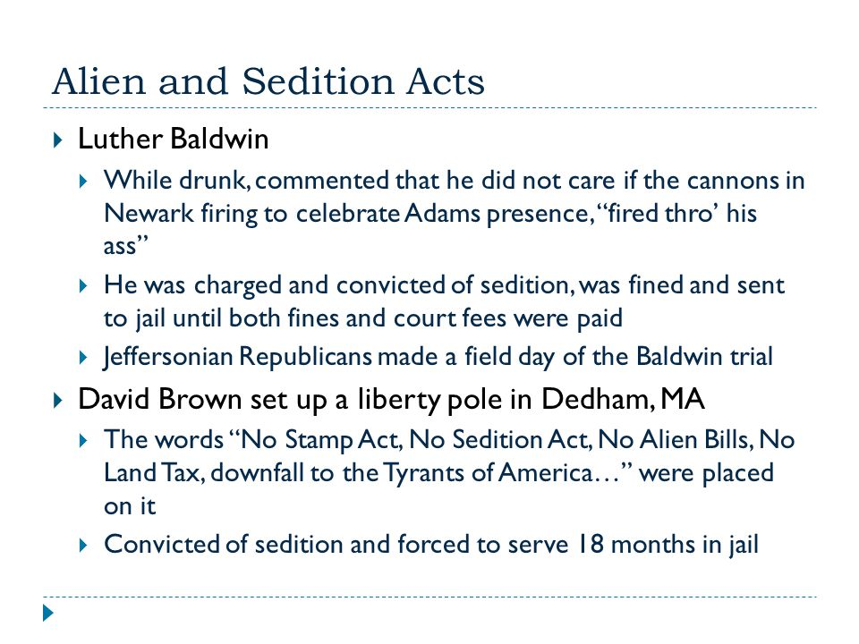 """Alien and Sedition Acts  Luther Baldwin  While drunk, commented that he did not care if the cannons in Newark firing to celebrate Adams presence, """"f"""