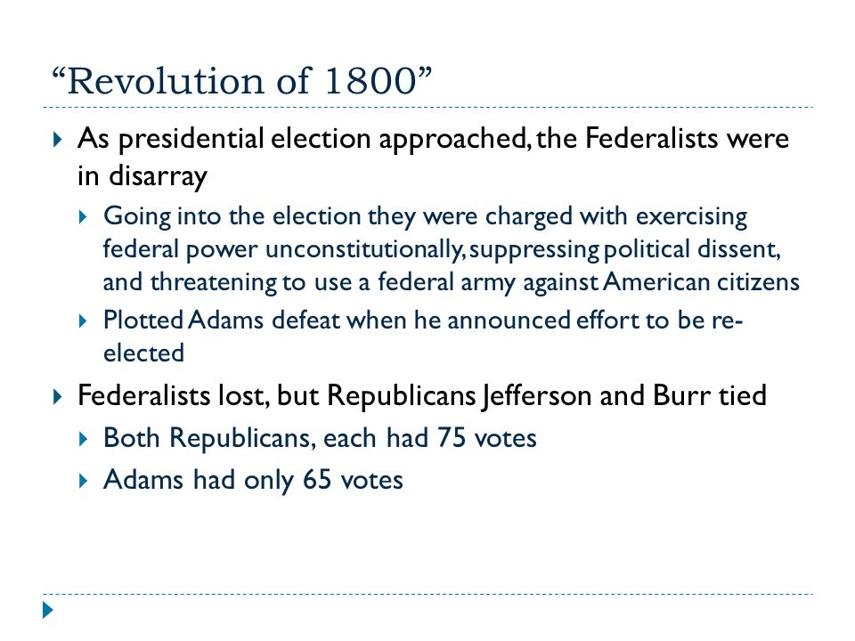 """""""Revolution of 1800""""  As presidential election approached, the Federalists were in disarray  Going into the election they were charged with exercisi"""