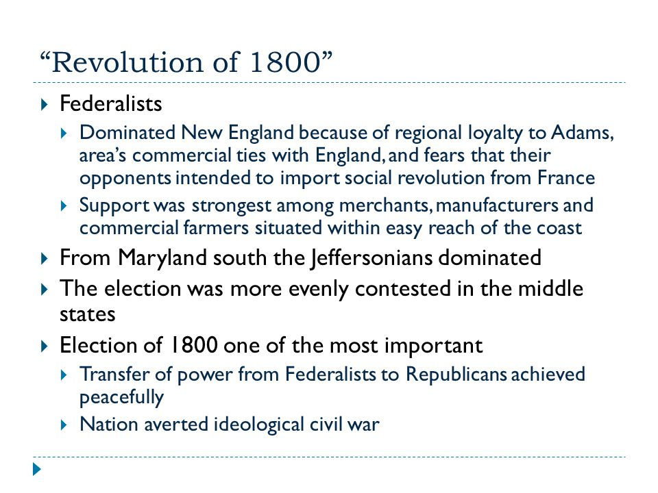 """""""Revolution of 1800""""  Federalists  Dominated New England because of regional loyalty to Adams, area's commercial ties with England, and fears that t"""