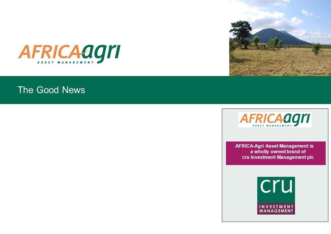 The Good News AFRICA-Agri Asset Management is a wholly owned brand of cru Investment Management plc