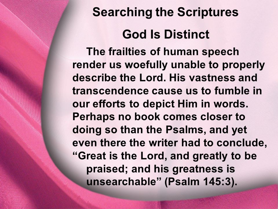 I. God Is Distinct Searching the Scriptures God Is Distinct The frailties of human speech render us woefully unable to properly describe the Lord. His