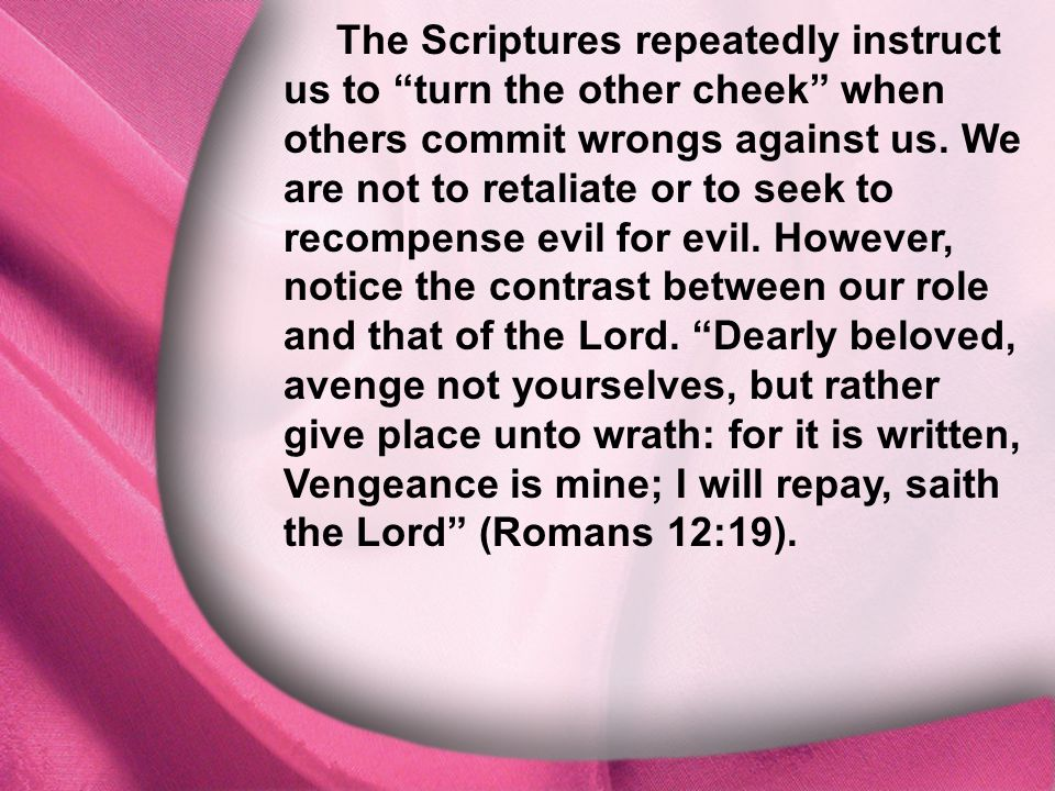 """I. God Is Distinct The Scriptures repeatedly instruct us to """"turn the other cheek"""" when others commit wrongs against us. We are not to retaliate or to"""