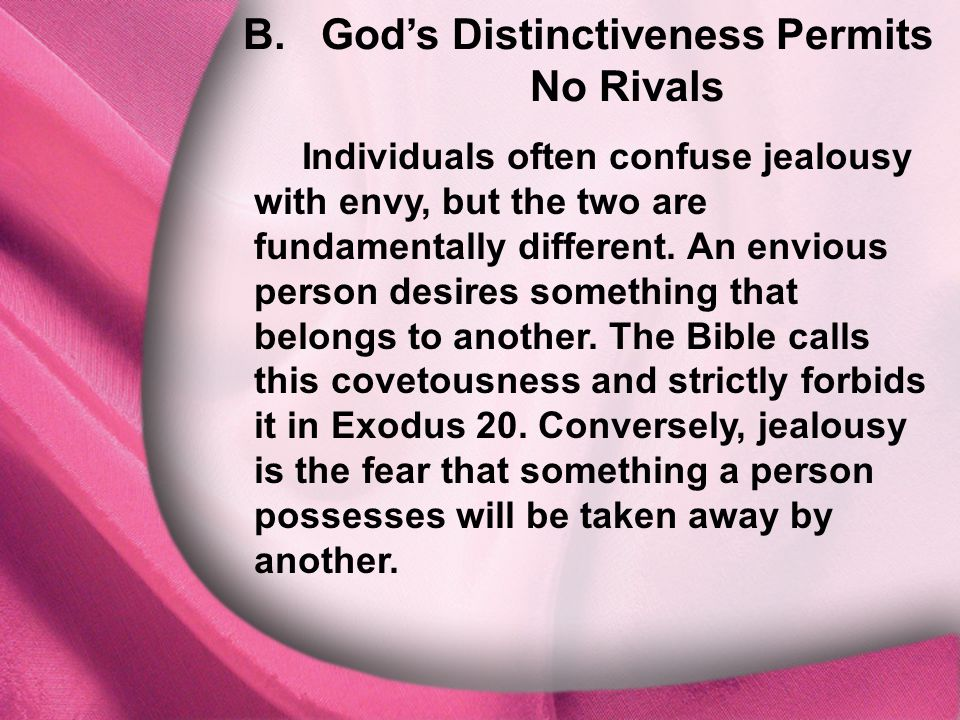 B. God's Distinctiveness Permits No Rivals Individuals often confuse jealousy with envy, but the two are fundamentally different. An envious person de
