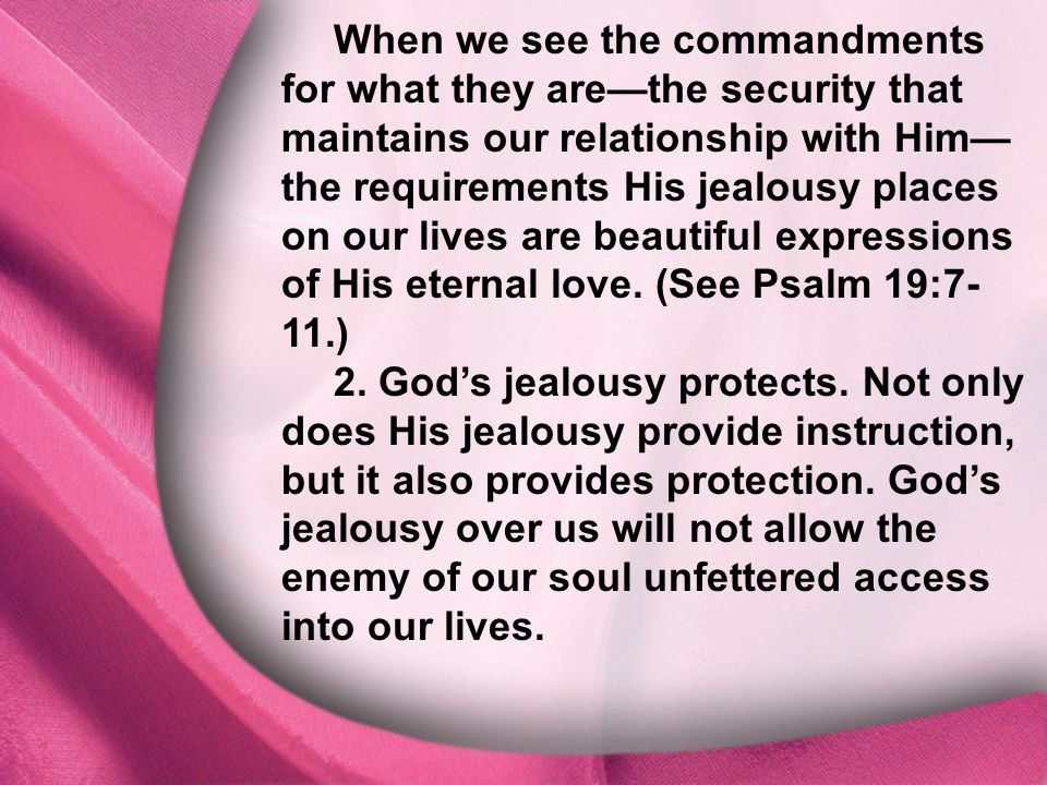 I. God Is Distinct When we see the commandments for what they are—the security that maintains our relationship with Him— the requirements His jealousy