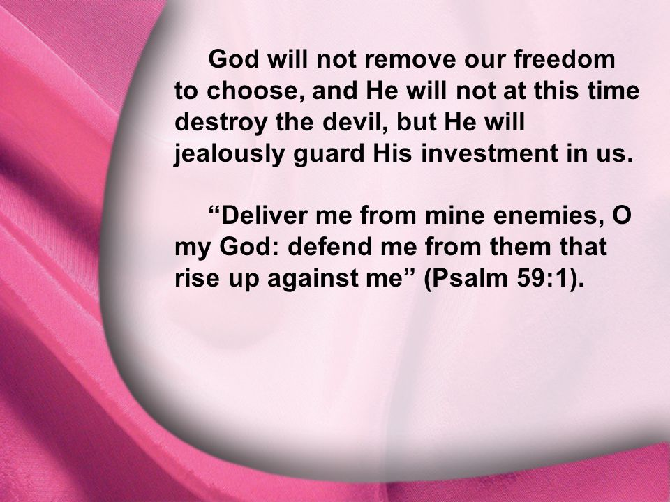 I. God Is Distinct God will not remove our freedom to choose, and He will not at this time destroy the devil, but He will jealously guard His investme