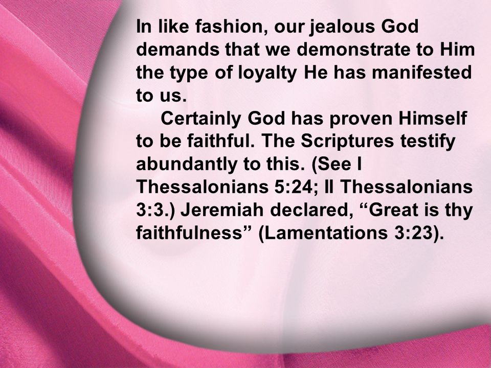I. God Is Distinct In like fashion, our jealous God demands that we demonstrate to Him the type of loyalty He has manifested to us. Certainly God has