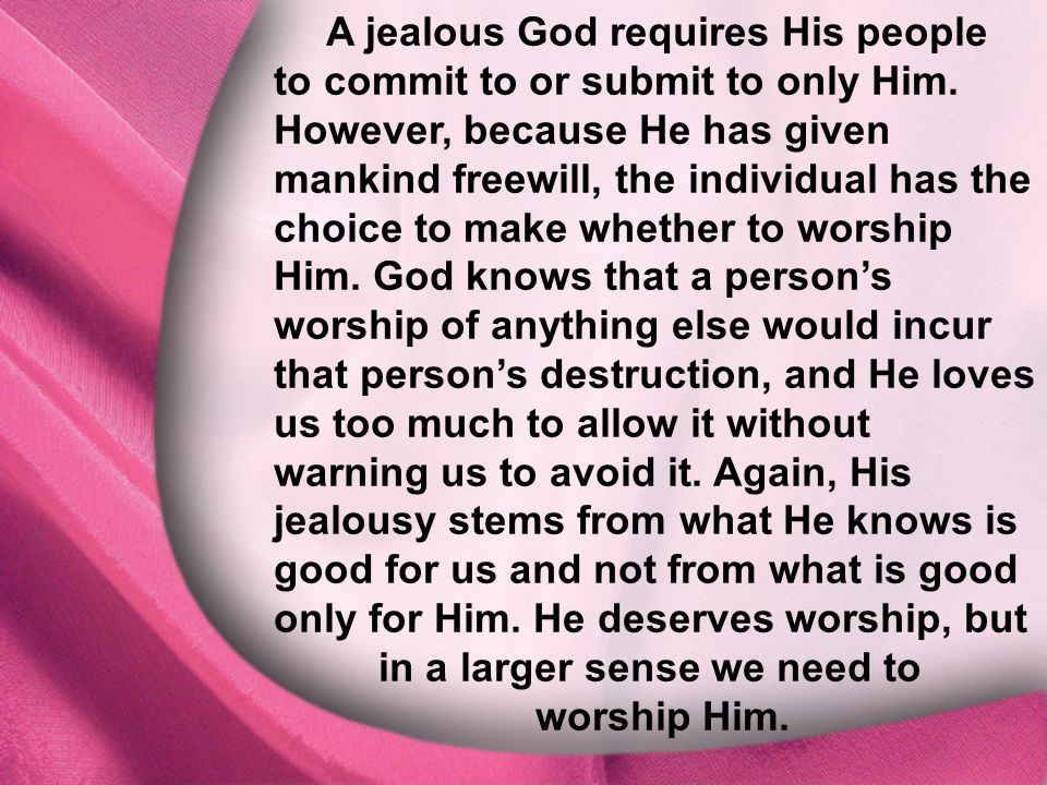 I. God Is Distinct A jealous God requires His people to commit to or submit to only Him. However, because He has given mankind freewill, the individua