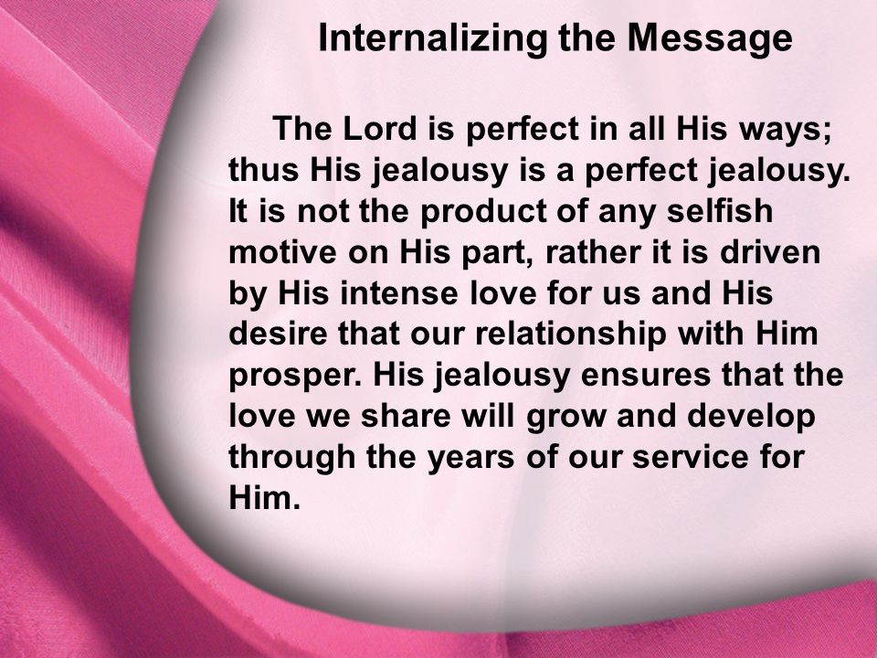 I. God Is Distinct Internalizing the Message The Lord is perfect in all His ways; thus His jealousy is a perfect jealousy. It is not the product of an