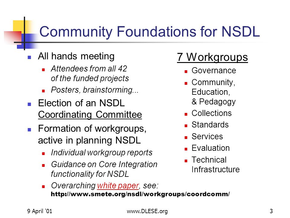 9 April 01www.DLESE.org3 Community Foundations for NSDL All hands meeting Attendees from all 42 of the funded projects Posters, brainstorming...