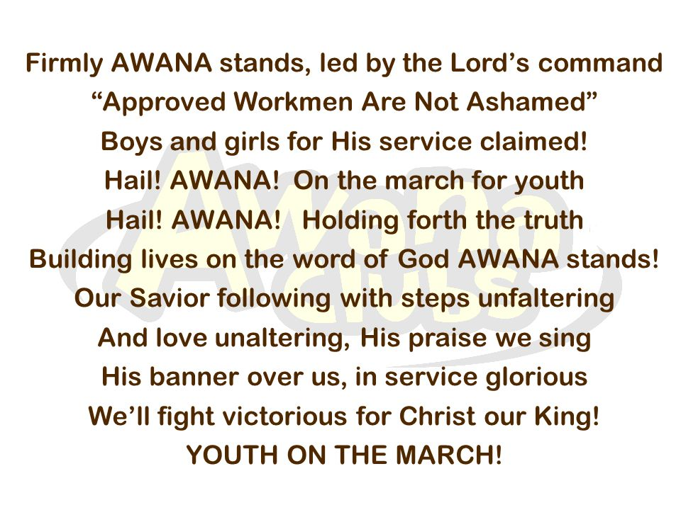 Firmly AWANA stands, led by the Lord's command Approved Workmen Are Not Ashamed Boys and girls for His service claimed.