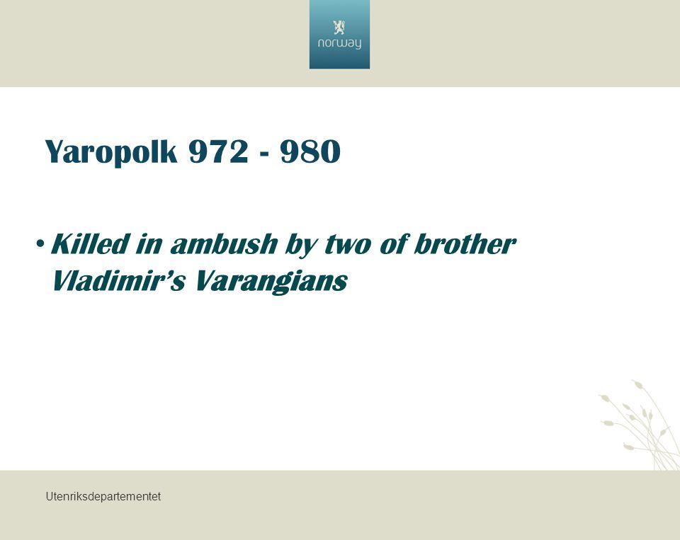 Utenriksdepartementet Yaropolk 972 - 980 Killed in ambush by two of brother Vladimir's Varangians