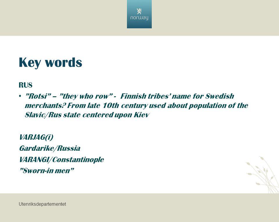 Utenriksdepartementet Key words RUS Rotsi – they who row - Finnish tribes' name for Swedish merchants.