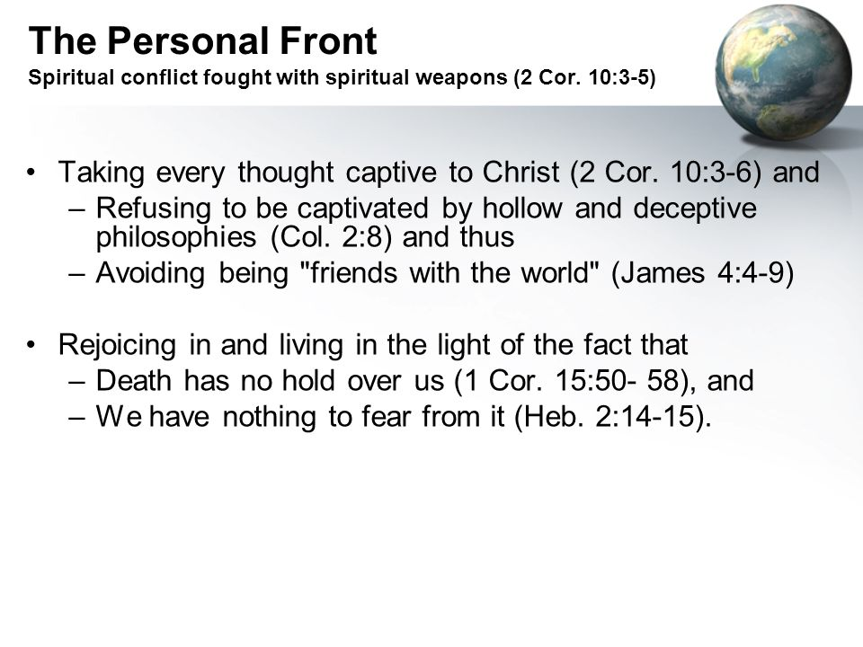 The Personal Front Spiritual conflict fought with spiritual weapons (2 Cor.