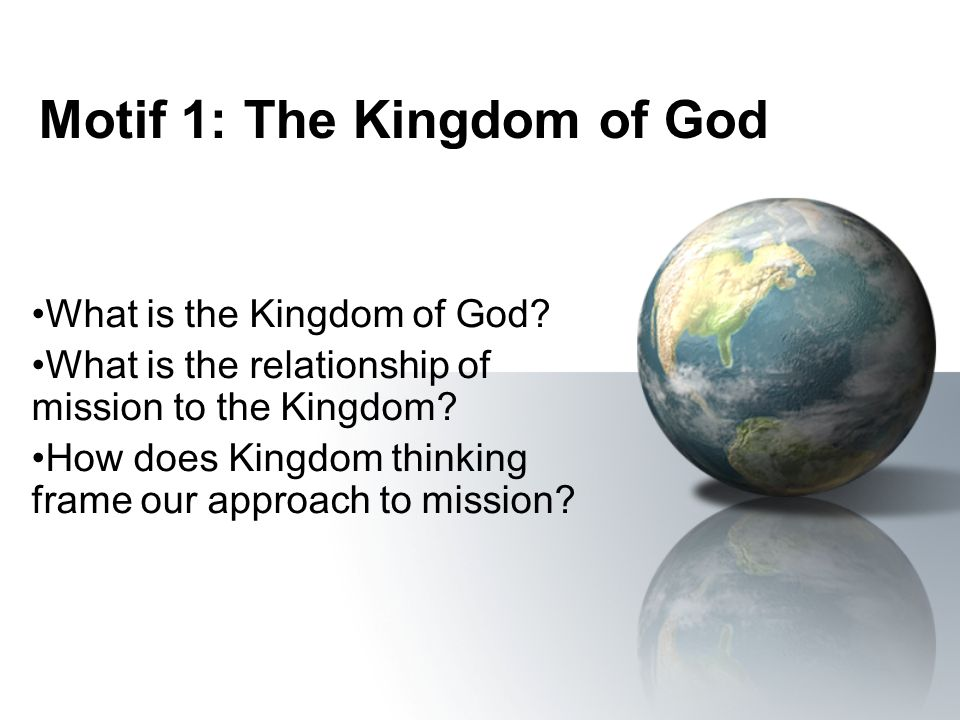 Motif 1: The Kingdom of God What is the Kingdom of God.
