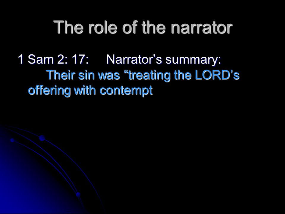 "The role of the narrator 1 Sam 2: 17: Narrator's summary: Their sin was ""treating the LORD's offering with contempt"
