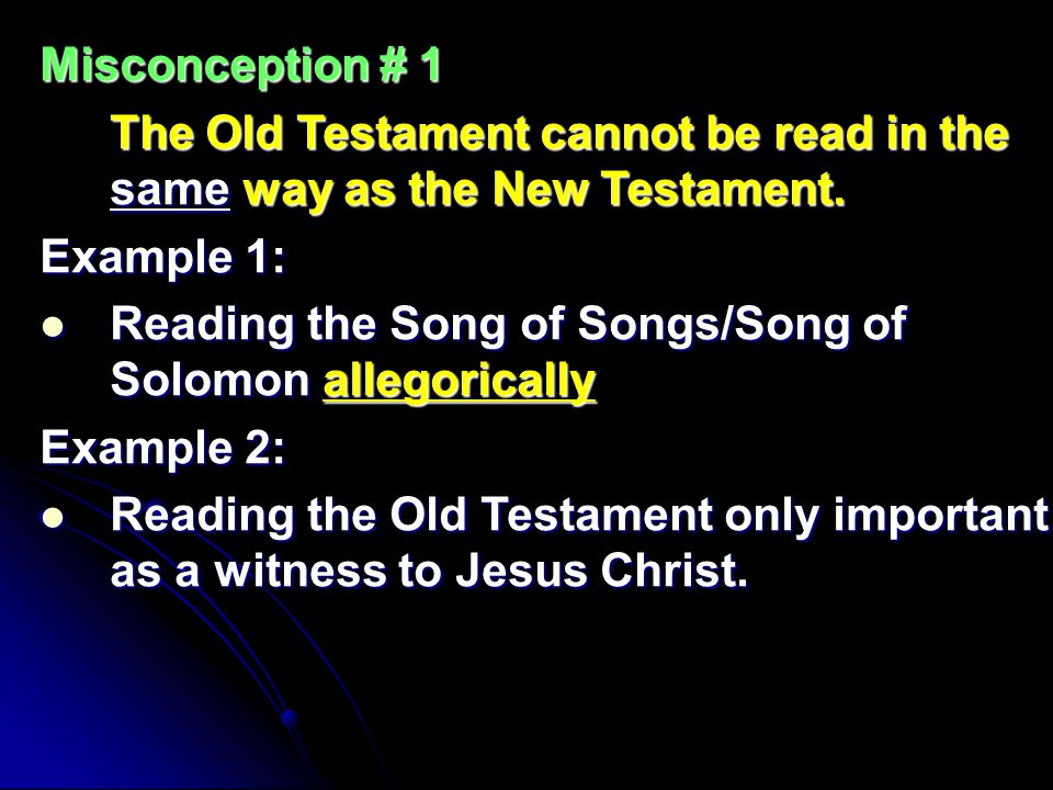 Misconception # 1 The Old Testament cannot be read in the same way as the New Testament. Example 1: Reading the Song of Songs/Song of Solomon allegori
