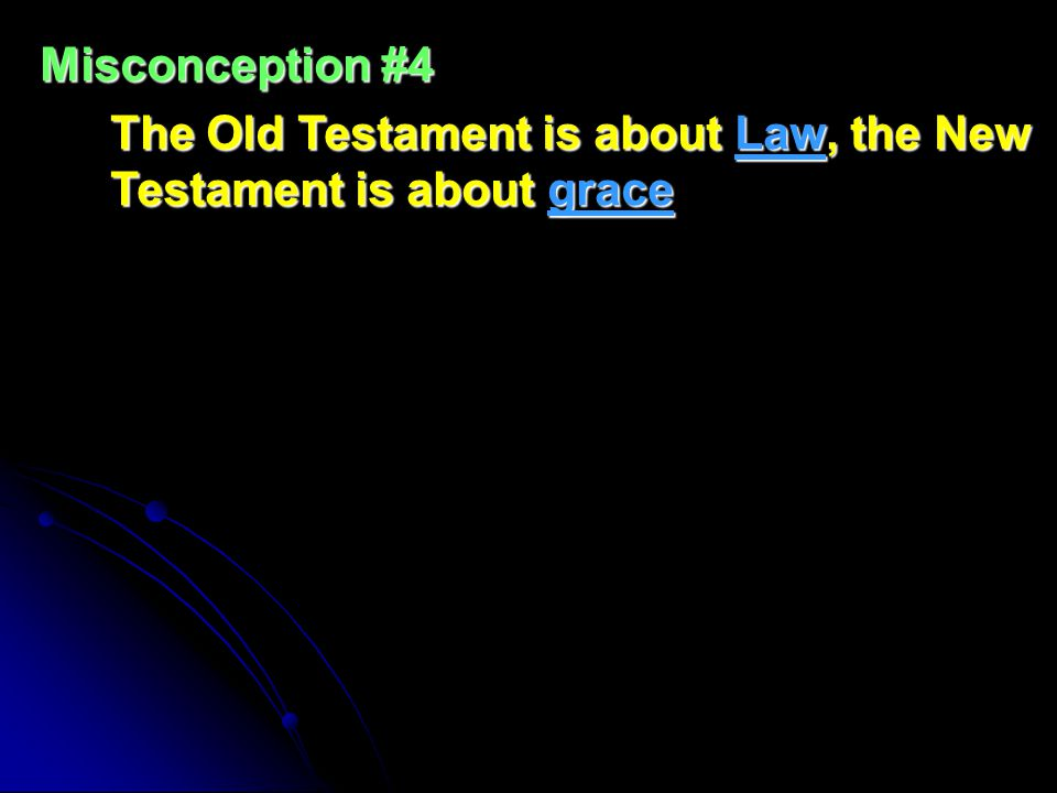 Misconception #4 The Old Testament is about Law, the New Testament is about grace