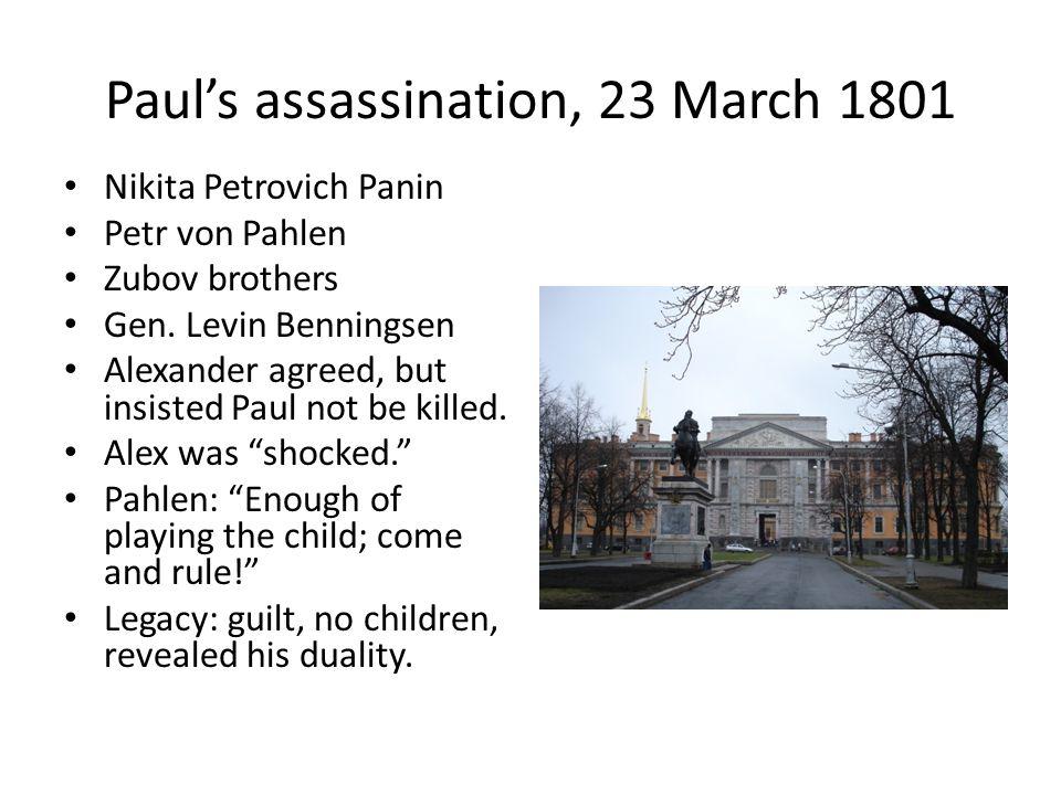 Paul's assassination, 23 March 1801 Nikita Petrovich Panin Petr von Pahlen Zubov brothers Gen.