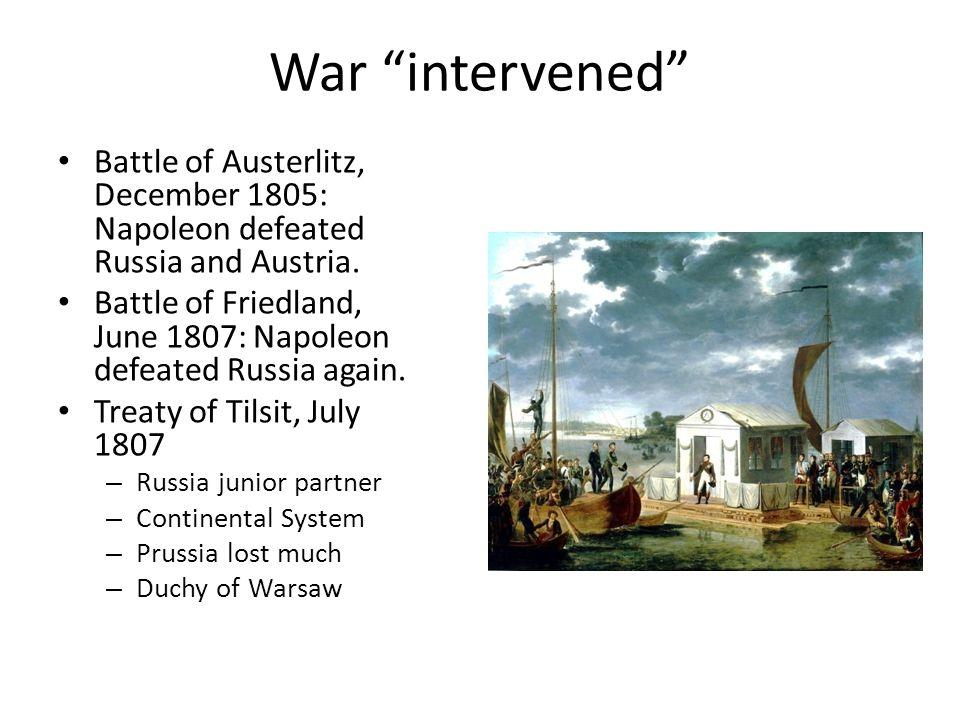 War intervened Battle of Austerlitz, December 1805: Napoleon defeated Russia and Austria.